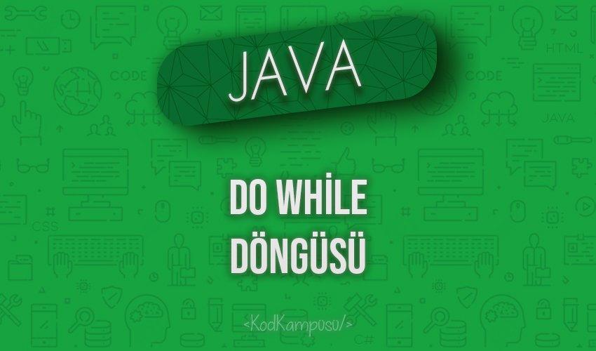 Java'da Do While Döngüsü